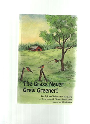 The Grass Never Grew Greener: The Life: George Leith Shivas