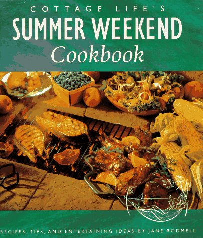 Cottage Life's Summer Weekend Cookbook: Recipes, Tips and Entertaining Ideas (Cottage Life ...
