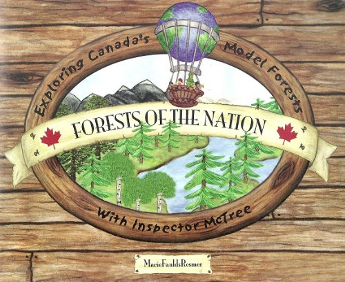 Forests of the Nation: Exploring Canada's Model Forests with Inspector Mctree: Resmer, Marie ...