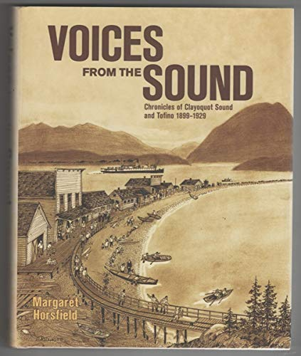 Voices from the Sound : Chronicles of Clayoquot Sound and Tofino, 1899-1929