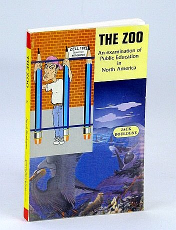 9780969704713: The Zoo : An Examination of Public Education in North America