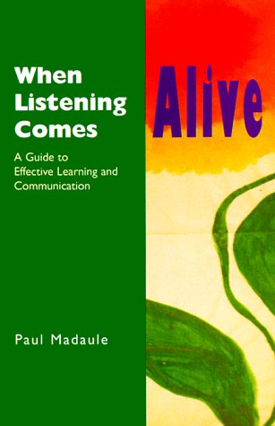 When Listening Comes Alive: A Guide to Effective Learning and Communication: Madaule, Paul