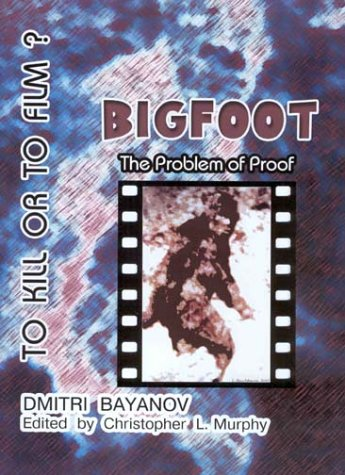 9780969713692: Bigfoot: To Kill Or To Film? The Problem of Proof