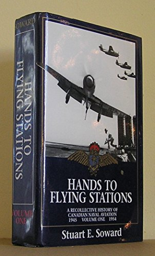 Hands to Flying Stations: v. 1: Recollective History of Canadian Naval Aviation, 1945-1954