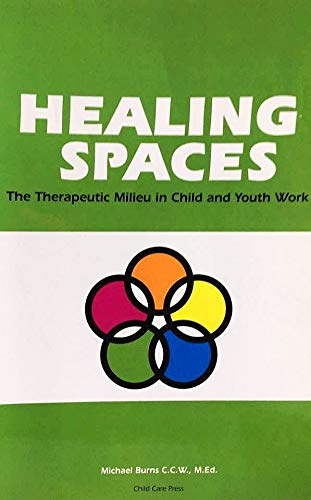 9780969730217: Healing Spaces: The Therapeutic Milieu in Child and Youth Work