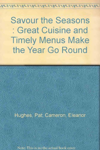 Savour the Seasons : Great Cuisine and Timely Menus Make the Year Go Round: Hughes, Pat; Cameron, ...