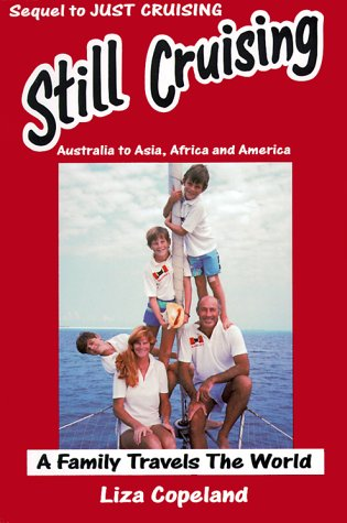 9780969769019: Still Cruising- A Family Travels the World: Australia to Asia, Africa and America