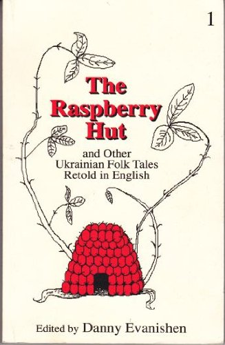 The Raspberry Hut and Other Ukrainian Folk Tales Retold in English 1: Evanishen, Danny (editor)