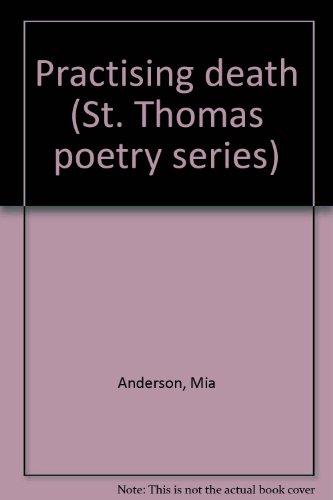 Practising death (St. Thomas poetry series): Anderson, Mia