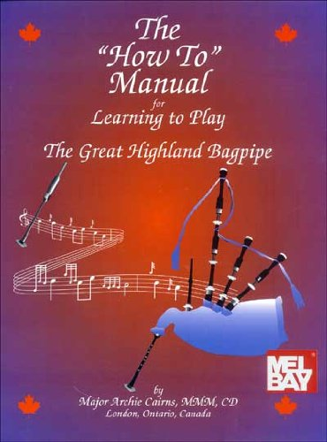 The 'How to' Manual: Learn to Play the Great Highland Bagpipe: Cairns, Archie