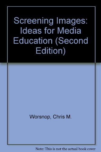 Screening Images: Ideas for Media Education (Second Edition): Worsnop, Chris M.
