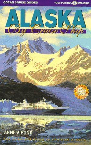 9780969799153: Alaska by Cruise Ship: The Complete Guide to Cruising Alaska