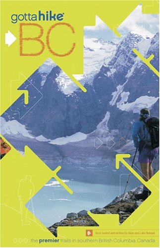 9780969801689: Gotta Hike B.C.: Premier Trails in southern British Columbia