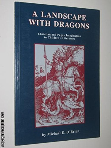 A Landscape With Dragons : Christian and Pagan Imagination in Children's Literature: O'Brien, ...