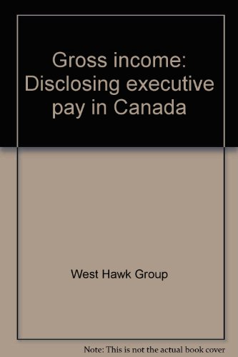 Gross Income Disclosing Executive Pay in Canada: The West Hawk Group