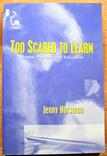 9780969806486: Too Scared to Learn: Women, Violence and Education --1999 publication.