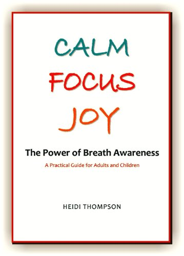9780969814757: Calm Focus Joy: The Power of Breath Awareness - A Practical Guide for Adults and Children