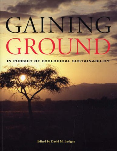 Gaining Ground: In Pursuit of Ecological Sustainability: D. M. LaVigne