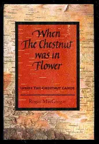 9780969824237: When the Chestnut Was in Flower - Inside the Chestnut Canoe