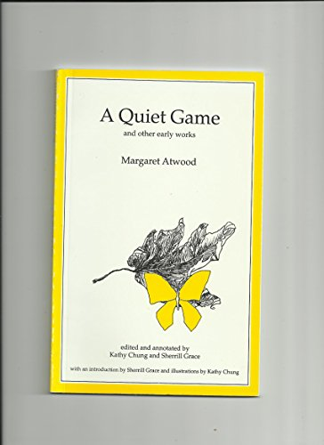 A Quiet Game and other early Works: Atwood, Margaret