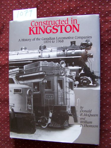 9780969828518: Constructed in Kingston - A History of the Canadian Locomotive Companies 1854 - 1968