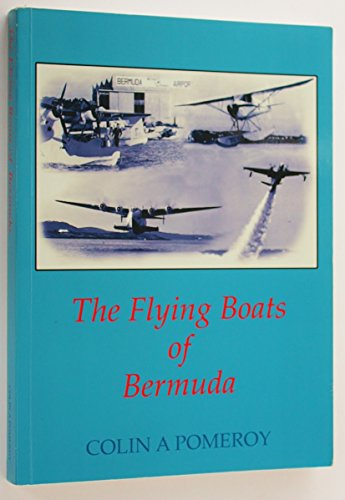 The Flying Boats Of Bermuda (SCARCE FIRST EDITION, FIRST PRINTING SIGNED BY THE AUTHOR AND ONE OF...
