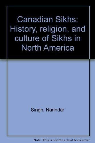 Canadian Sikhs: History, Religion, and Culture of Sikhs in North America