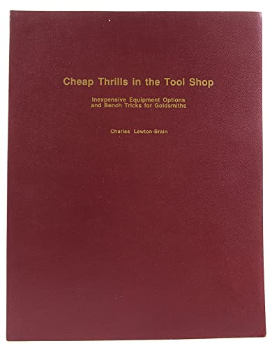 Cheap Thrills in the Tool Shop: Inexpensive Equipment Options and BenchTricks for Goldsmiths: ...