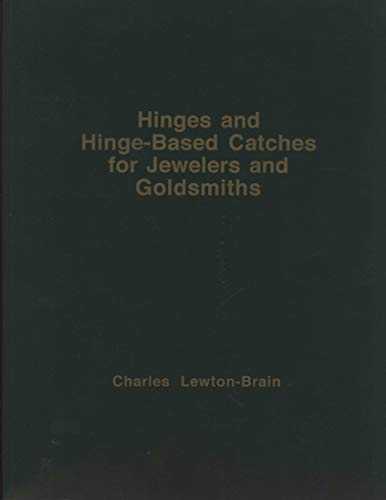 Hinges and Hinge-Based Catches for Jewelers and Goldsmiths (0969851030) by Charles Lewton-Brain