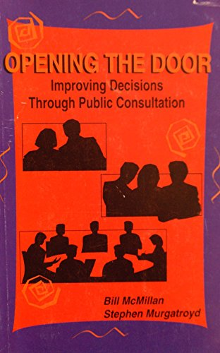 Opening the Door: Improving Decisions Through Public Consultation (0969867409) by Bill McMillan; Stephen Murgatroyd