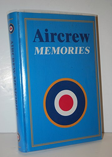 Aircrew Memories: Being the Collected World War II and Later Memories of Members of the Air Crew ...
