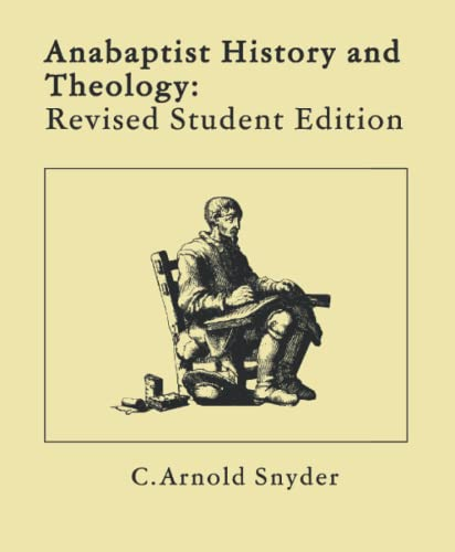 Anabaptist History and Theology: Revised Student Edition: C. Arnold Snyder