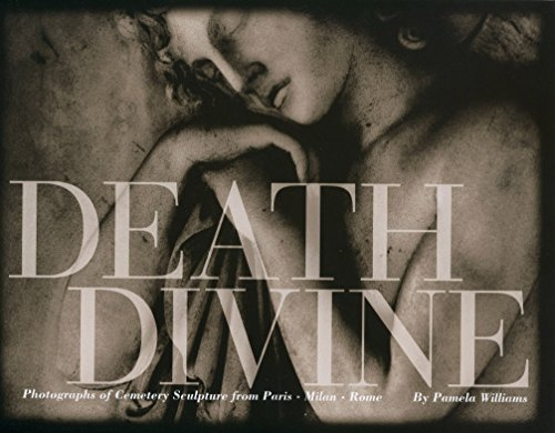 Death Divine: Photographs of Cemetery Sculpture from Paris: Williams, Pamela