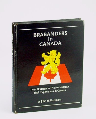 Brabanders in Canada : Their Heritage in the Netherlands, Their Experiences in Canada