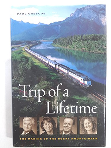 9780969884538: Trip of a Lifetime: The Making of the Rocky Mountaineer