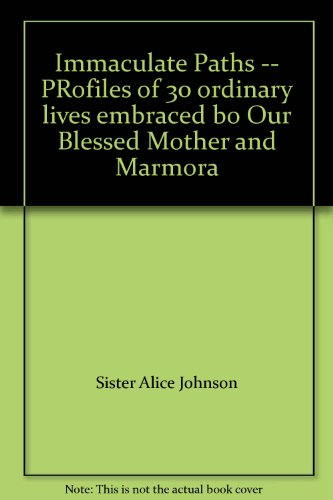 9780969893424: Immaculate Paths -- PRofiles of 30 ordinary lives embraced bo Our Blessed Mother and Marmora