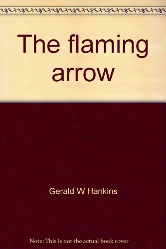 The flaming arrow: The story of Art: Hankins, Gerald W