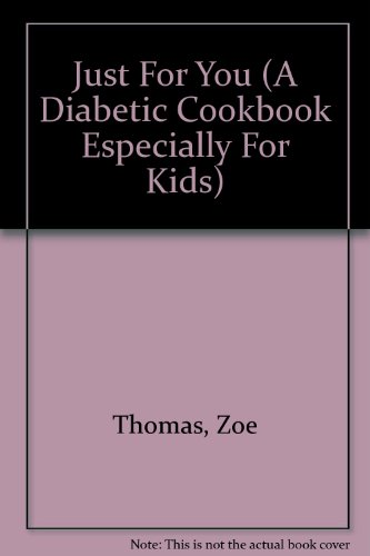 Just For You (A Diabetic Cookbook Especially For Kids): Thomas, Zoe