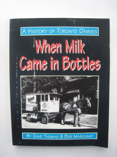 When milk came in bottles: A history of Toronto dairies (0969899823) by Thomas, Dave