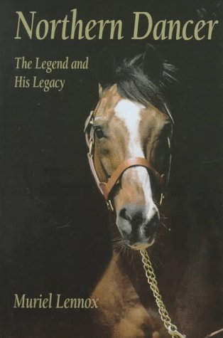 Northern Dancer: The Legend and His Legacy: Lennox, Muriel