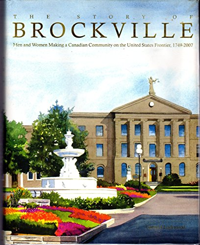 The Story of Brockville : Men and Women Making a Canadian Community on the United States Frontier...