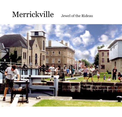 Merrickville, Jewel on the Rideau: A History and Guide