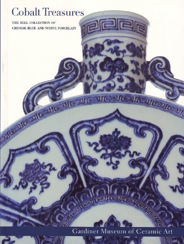 Cobalt Treasures: The Robert Murray Bell and Ann Walker Bell Collection of Chinese Blue and White ...