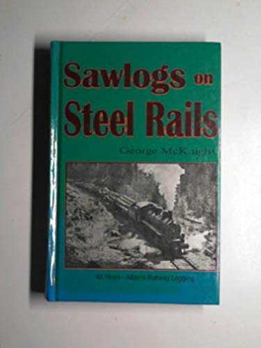 Sawlogs on steel rails: A story of the 45 years of railway operations in the logging camps of the Port Alberni area