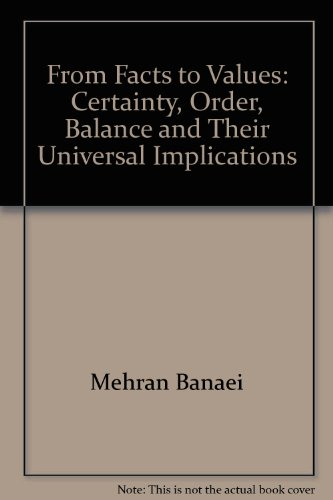 FROM FACTS TO VALUES - CERTANTY ORDER BALANCE AND THEIR UNIVERSAL INMPLICATIONS (FIRST EDITION): n/...