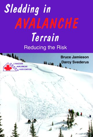 Sledding in Avalanche Terrain: Reducing the Risk (0969975872) by Bruce Jamieson; Darcy Svederus