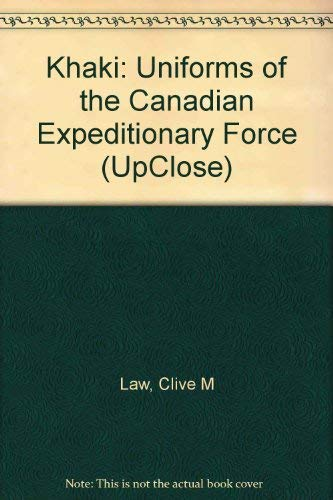 9780969984542: Khaki: Uniforms of the Canadian Expeditionary Force (UpClose)