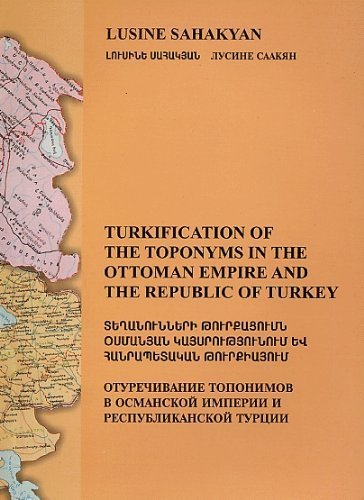 9780969987970: Turkification of the Toponyms in the Ottoman Empire and the Republic of Turkey