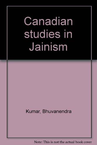 Canadian Studies in Jainism: Bhuvanendra Kumar