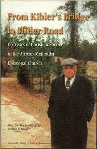 From Kibler's Bridge to Miller Road: 65 Years of Christian Service in the African Methodist ...